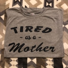 tired as a mother  funny t shirt